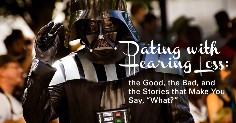 "Dating with Hearing Loss: the Good, the Bad, and the Stories that Make You Say, ""What?"""