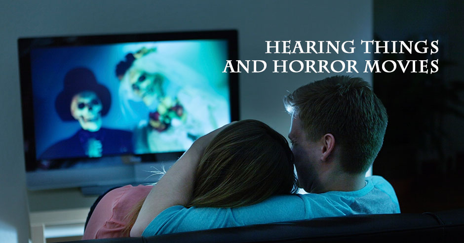 Hearing Things and Horror Movies
